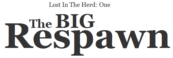 Lost In The Herd: One. The Big Respawn.