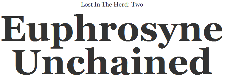 Lost In The Herd: Two. Euphrosyne Unchained.